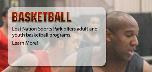 Lost Nation Sports Park offers adult and youth basketball programs.